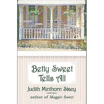 Betty Sweet Tells All by Minthorn Stacy & Judith