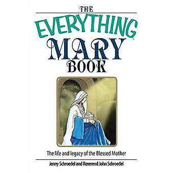 The Everything Mary Book The Life and Legacy of the Blessed Mother by Schroedel & Jenny