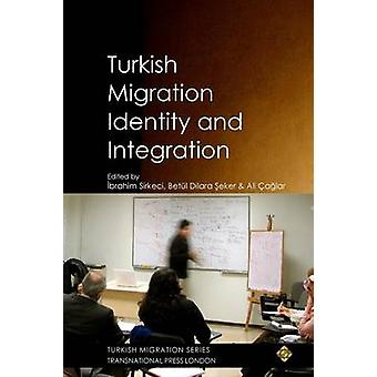 Turkish Migration Identity and Integration by Sirkeci & Ibrahim