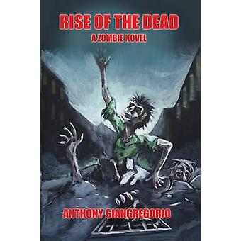 Rise of the Dead A Zombie Novel by Giangregorio & Anthony