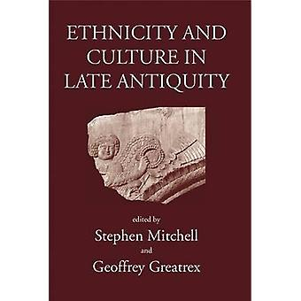Ethnicity and Culture in Late Antiquity by Stephen Mitchell - 9780715