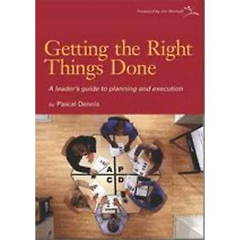 Getting the Right Things Done - A Leader's Guide to Planning and Execu
