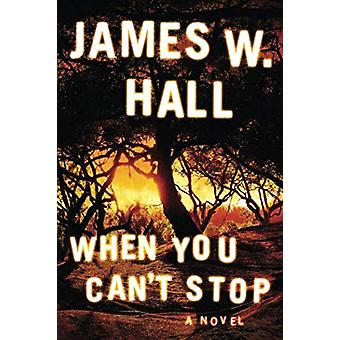 When You Can't Stop by James W. Hall - 9781503903067 Book