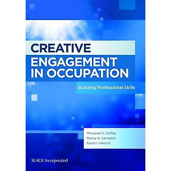 Creative Engagement in Occupation - Building Professional Skills by Ma