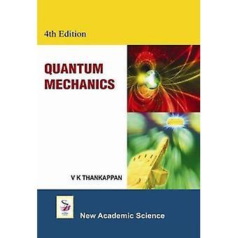 Quantum Mechanics (4th Revised edition) by V. K. Thankappan - 9781781