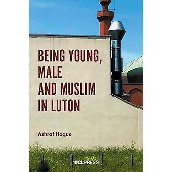 Being Young - Male and Muslim in Luton by Ashraf Hoque - 978178735135