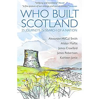Who Built Scotland - A History of the Nation in Twenty-Five Buildings