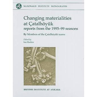 Changing Materialities at Catalhoyuk - Reports from the 1995-99 Season