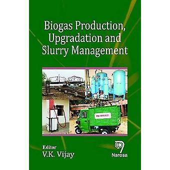 Biogas Production - Upgradation and Slurry Management by V.K. Vijay -