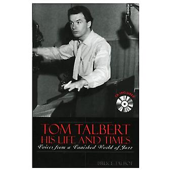 Tom Talbert, His Life and Times: Voices from a Vanished World of Jazz
