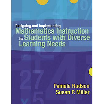 Designing and Implementing Mathematics Instruction for Students with Diverse Learning Needs by Pamela Hudson & Susan Peterson Miller