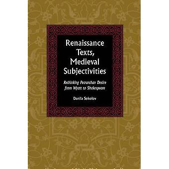Renaissance Texts - Medieval Subjectivities - Rethinking Petrarchan De