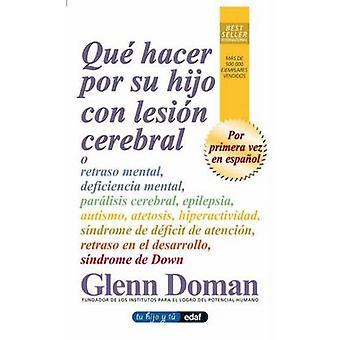 Que Hacer Por Su Hijo Con Lesion Cerebral by Glenn Doman - 9788441421
