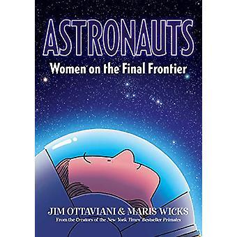Astronauts - Women on the Final Frontier by Jim Ottaviani - 9781626728