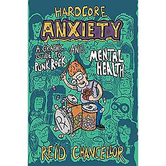 Hardcore Anxiety - A Graphic Guide to Punk Rock and Mental Health by R