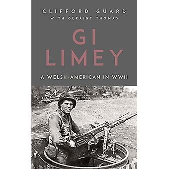 GI Limey - A Welsh-American in WWII by Clifford Guard - 9781912109029