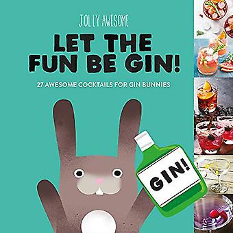 Jolly Awesome Let the Fun Be Gin by Jolly Awesome - 9781912867035 Book