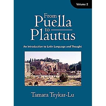 From Puella to Plautus - An Introduction to Latin Language and Thought