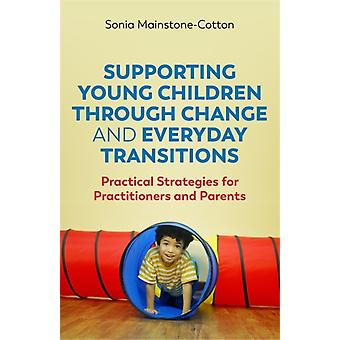 Supporting Young Children Through Change and Everyday Transitions by MainstoneCotton & Sonia