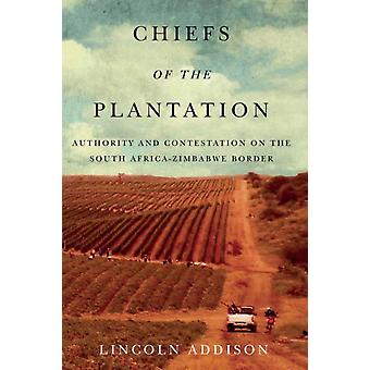 Chiefs of the Plantation  Authority and Contestation on the South AfricaZimbabwe Border by Lincoln Addison