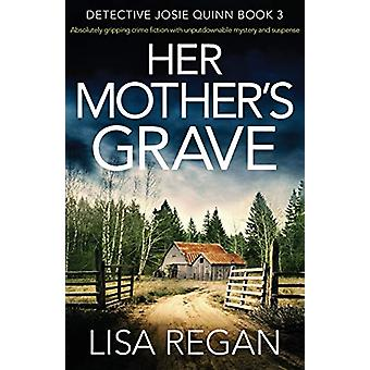 Her Mother's Grave - Absolutely gripping crime fiction with unputdowna