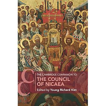 The Cambridge Companion to the Council of Nicaea by Edited by Young Richard Kim