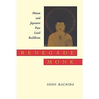 Renegade Monk - Honen och Japansk Ren Land Buddhism av Soho Machida