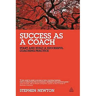 Success as a Coach - Start and Build a Successful Coaching Practice by