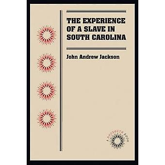 The Experience of a Slave in South Carolina door John Andrew Jackson -