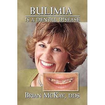 Bulimia Is a Dental Disease by Brian Dds McKay - 9781436352222 Book