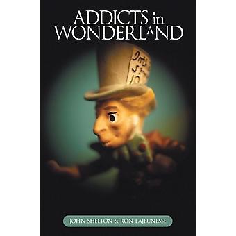 Addicts in Wonderland by John Shelton - 9781468501810 Book
