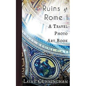 Ruins of Rome I - From the Colosseum to the Roman Forum by Laine Cunni