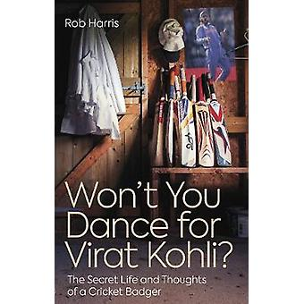 Learning to Dance for Virat Kohli The Secret Life and Thoughts of a Cricketing Badger