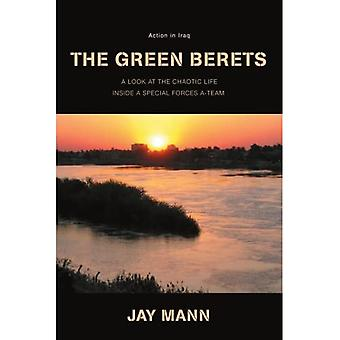 The Green Berets: Action in Iraq: A Look at Chaotic Life Inside a Special Forces A-Team
