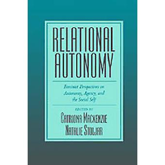 Relational Autonomy Feminist Perspectives on Autonomy Agency and the Social Self by MacKenzie & Catriona
