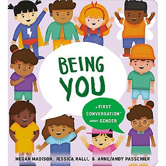 Being You A First Conversation About Gender por Megan Madison &Jessica Ralli &Illustrated by Anne Andy Passchier