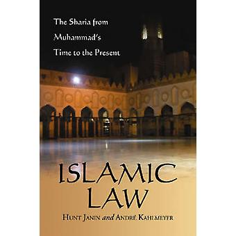 Islamic Law  The Sharia from Muhammads Time to the Present by Hunt Janin & Andre Kahlmeyer