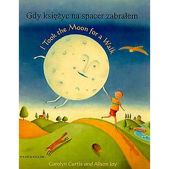 I Took the Moon for a Walk by Carolyn Curtis & Translated by Jolanta Starek Corile & Illustrated by Alison Jay