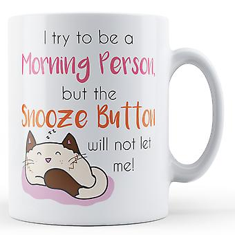 I try to be a Morning Person, but the Snooze Button will not let me! - Printed Mug