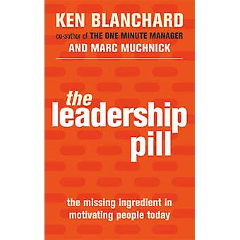 The Leadership Pill - The Missing Ingredient in Motivating People Toda
