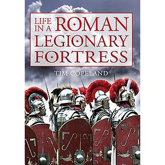 Life in a Roman Legionary Fortress by Tim Copeland - 9781445643588 Bo