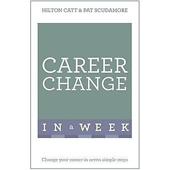 Berufliche Veränderung in einer Woche - ändern Sie Ihre Karriere in sieben einfachen Schritten durch