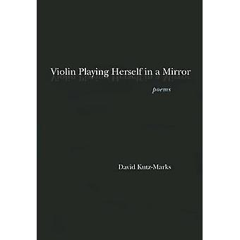 Violin Playing Herself in a Mirror by David Kutz-Marks - 978162534148