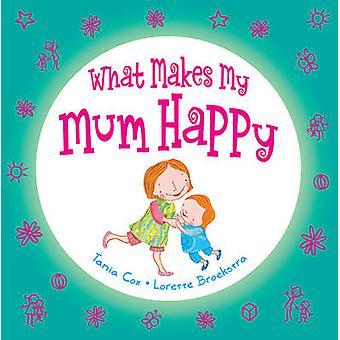 Mikä tekee äitini onnelliseksi Tania Cox - Lorette Broekstra - 9781742378