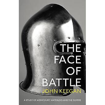 Das Gesicht der Schlacht - eine Studie von Agincourt - Waterloo und an der Somme durch