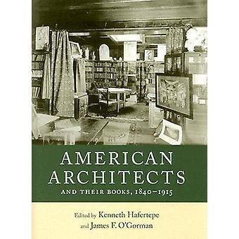 Amerikaanse architecten en hun boeken - 1840-1915 door Kenneth Hafertepe
