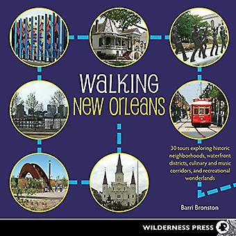 Walking New Orleans: 30 Tours Exploring Historic Neighborhoods, Waterfront Districts, Culinary and Music Corridors...