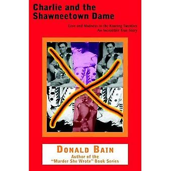 Charlie and the Shawneetown Dame: Love and Madness in the Roaring Twenties
