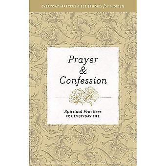 Gebed & bekentenis: Spirituele praktijken voor het dagelijks leven (alledaagse zaken Bijbelstudies voor vrouwen)