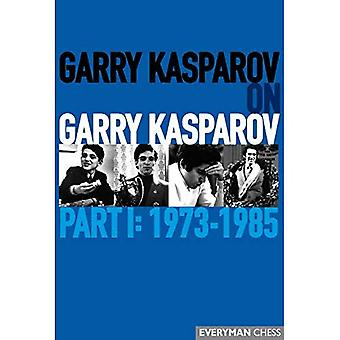 Garry Kasparov on Garry Kasparov, Part 1: 1973-1985